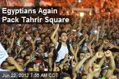 Egyptians Again Pack Tahrir Square