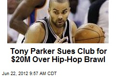 Tony Parker Sues Club for $20M Over Hip-Hop Brawl
