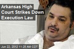 Arkansas High Court Strikes Down Execution Law