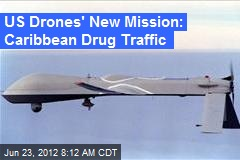US Drones' New Mission: Caribbean Drug Traffic