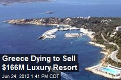 Greece Dying to Sell $166M Luxury Resort