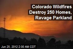 Colorado Wildfires Destroy 250 Homes, Ravage Parkland