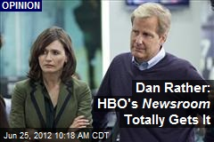 Dan Rather: HBO's Newsroom Totally Gets It