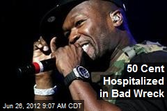 50 Cent Hospitalized in Bad Wreck