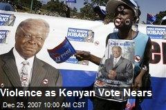 Violence as Kenyan Vote Nears
