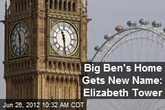 Big Ben's Home Gets New Name: Elizabeth Tower