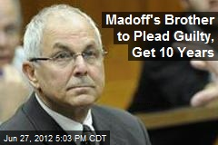 Madoff's Brother to Plead Guilty, Get 10 Years