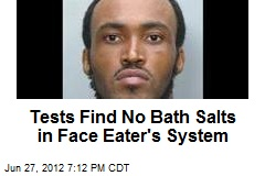 Tests Find No Bath Salts in Face Eater's System