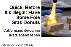 Quick, Before It's Illegal: Have Some Foie Gras Donuts