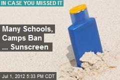 Many Schools, Camps Ban ... Sunscreen