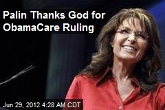 Palin Thanks God for ObamaCare Ruling