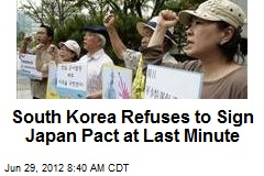 South Korea Refuses to Sign Japan Pact at Last Minute