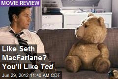 Like Seth MacFarlane? You'll Like Ted