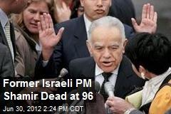 Former Israeli PM Shamir Dead at 96