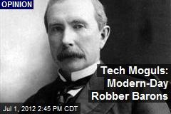 Tech Moguls: Modern-Day Robber-Barons