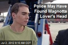 Police May Have Found Magnotta Lover's Head