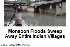 Monsoon Floods Sweep Away Entire Indian Villages