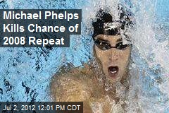 Michael Phelps Kills Chance of 2008 Repeat