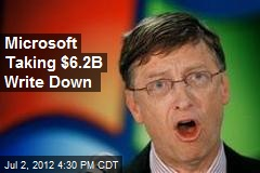 Microsoft Taking $6.2B Write Down