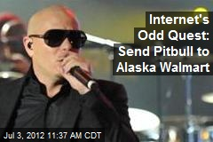 Internet's Odd Quest: Send Pitbull to Alaska Walmart