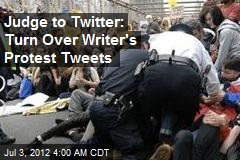 Judge to Twitter: Turn Over Writer's Protest Tweets
