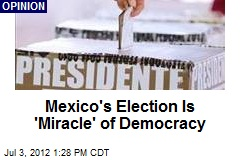 Mexico's Election Is 'Miracle' of Democracy