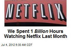 We Spent 1B Hours Watching Netflix Last Month