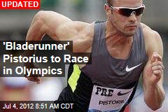 'Bladerunner' Pistorius to Race in Olympics