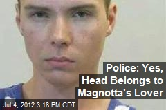 Police: Yes, Head Belongs to Magnotta's Lover
