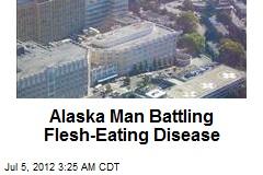 Alaska Man Battling Flesh-Eating Disease