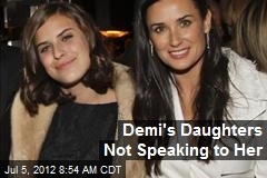 Demi's Daughters Not Speaking to Her