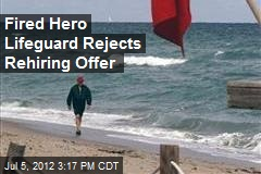 Fired Hero Lifeguard Rejects Rehiring Offer