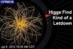 Higgs Find Kind of a Letdown
