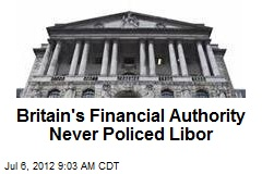 Britain's Financial Authority Never Policed Libor