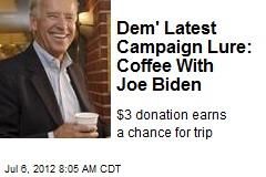 Dem' Latest Campaign Lure: Coffee With Joe Biden