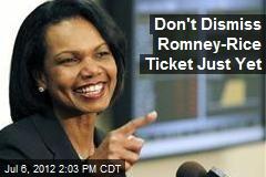 Don't Dismiss Romney-Rice Ticket Just Yet