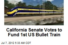 California Senate Votes to Fund 1st US Bullet Train