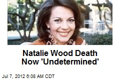 Natalie Wood Death Now 'Undetermined'