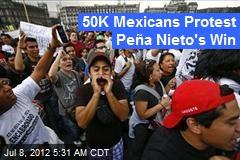 50K Mexicans Protest Peña Nieto's Win