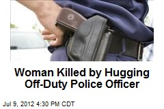 Woman Killed by Hugging Off-Duty Police Officer