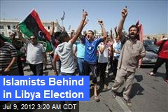 Islamists Behind in Libya Election