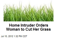 Home Intruder Orders Woman to Cut Her Grass