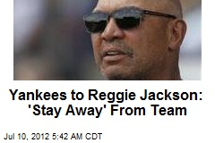 Yankees to Reggie Jackson: 'Stay Away' From Team