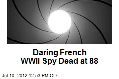 Daring French WWII Spy Dead at 88