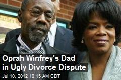 Oprah Winfrey's Dad in Ugly Divorce Dispute