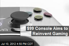 $99 Console Aims to Reinvent Gaming