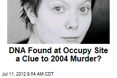 DNA Found at Occupy Site a Clue to 2004 Murder?