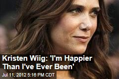 Kristen Wiig: 'I'm Happier Than I've Ever Been'