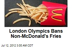 London Olympics Bans Non-McDonald's Fries