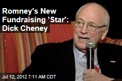 Romney's New Fundraising 'Star': Dick Cheney